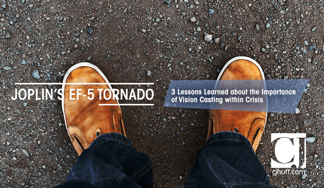 Joplin's EF-5 Tornado: 3 Lessons Learned about the Importance of Vision Casting within Crisis