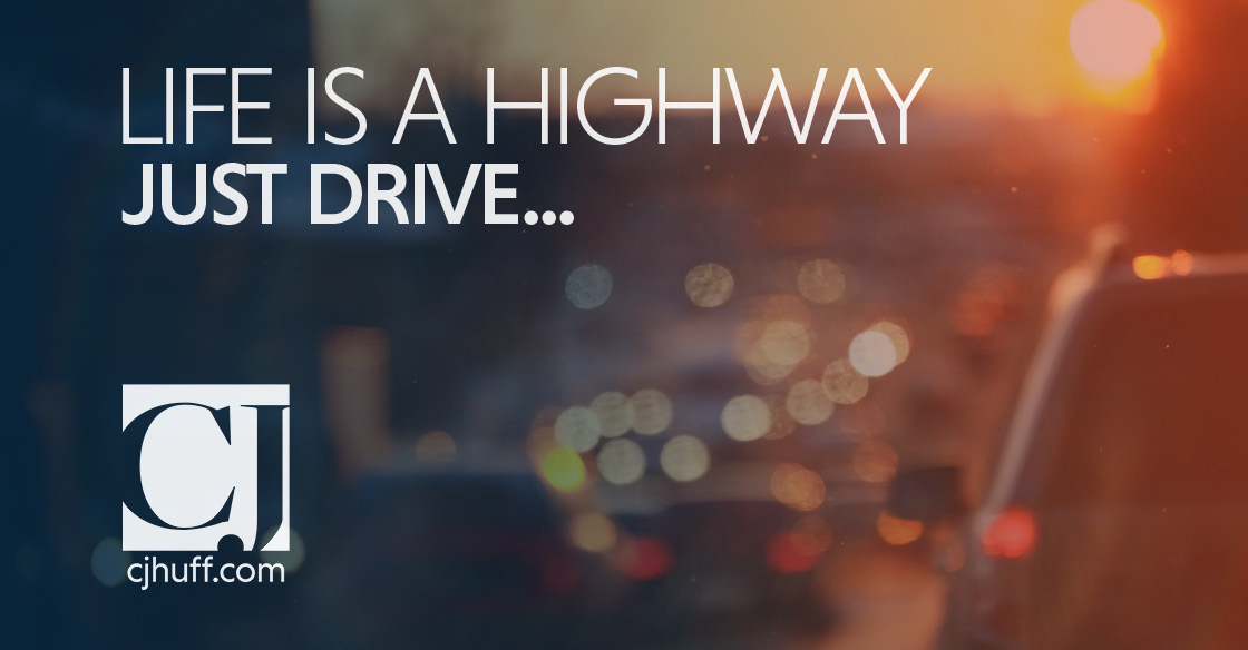 Life is a Highway…Just Drive